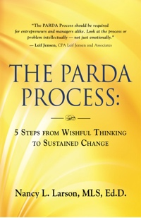 The PARDA Process: 5 Steps from Wishful Thinking to Sustained Change by Nancy L. Larson, MLS, Ed.D.