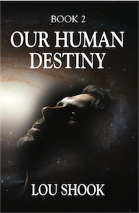 OUR HUMAN DESTINY: BOOK 2 by Lou Shook