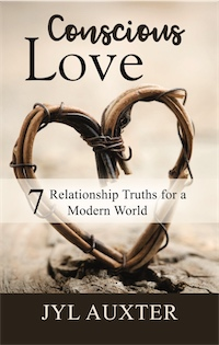 Conscious Love: 7 Relationship Truths for a Modern World by Jyl Auxter