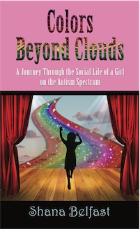 Colors Beyond Clouds: A Journey Through the Social Life of a Girl on the Autism Spectrum by Shana Belfast