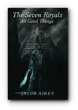 The Seven Royals: All Good Things by Jacob Airey