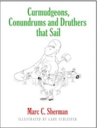 Curmudgeons, Conundrums and Druthers That Sail by Marc C. Sherman