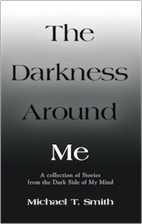 The Darkness Around Me by Michael T. Smith