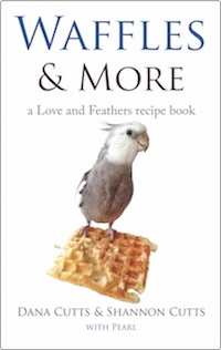 Waffles & More: A Love & Feathers Recipe Book by Dana Cutts & Shannon Cutts with Pearl