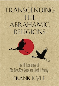 Transcending the Abrahamic Religions: The Philosophies of The Sun Also Rises and Basho Poetry by Frank Kyle