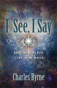 I See, I Say: Five New Plays Five New Ways by Charles Byrne