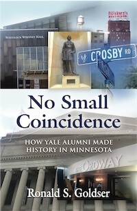 No Small Coincidence: How Yale Alumni Made History in Minnesota by Ronald S. Goldser