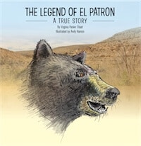 The Legend of El Patron:  A True Story by Virginia Parker Staat
