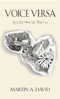 VOICE VERSA: A lifetime of poetry by Martin A. David