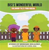 Bisi's Wonderful World: Childhood Tales from Nigeria by Morenike Bolujoko