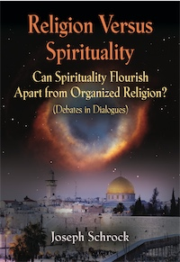 Religion Versus Spirituality: Can Spirituality Flourish Apart from Organized Religion? (Debates in Dialogues) by Joseph Schrock