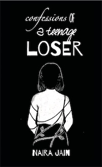Confessions of a Teenage Loser by NAIRA JAIN