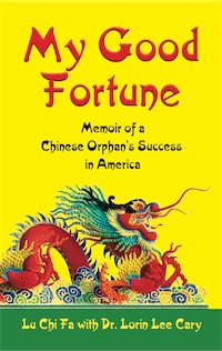My Good Fortune: Memoir of A Chinese Orphan's Success in America by Lu Chi Fa and Dr. Lorin Lee Cary