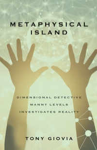 Metaphysical Island: Dimensional Detective Manny Levels Investigates Reality by Tony Giovia