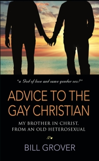 ADVICE TO THE GAY CHRISTIAN, MY BROTHER IN CHRIST, FROM AN OLD HETEROSEXUAL by Bill Grover