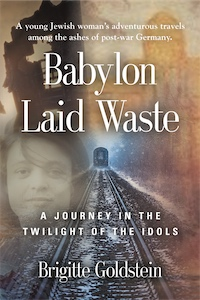 Babylon Laid Waste--A Journey in the Twilight of the Idols by Brigitte Goldstein
