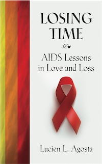 LOSING TIME: AIDS Lessons in Love and Loss by LUCIEN L. AGOSTA