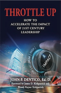 Throttle Up: How to Accelerate The Impact of 21st Century Leadership by John P. Dentico, Ed. D