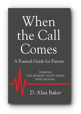 When the Call Comes: A Funeral Guide for Pastors by D. Alan Baker