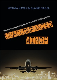Unaccompanied Minor: One man's journey from bystander to anti-child trafficking activist by Kitania Kavey & Claire Nagel