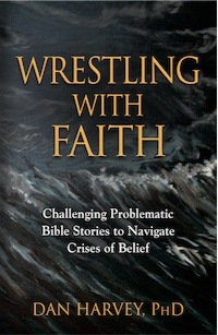 Wrestling with Faith: Challenging problematic Bible stories to navigate crises of belief by Dan Harvey, PhD