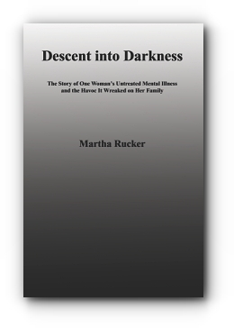 Descent into Darkness: The Story of One Woman's Untreated Mental Illness and the Havoc It Wreaked on Her Family by Martha Rucker
