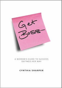 Get Boss: A Woman's Guide to Success Defined Her Way by Cynthia Sharper