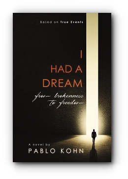 I Had A Dream: from brokenness to freedom by Pablo Kohn