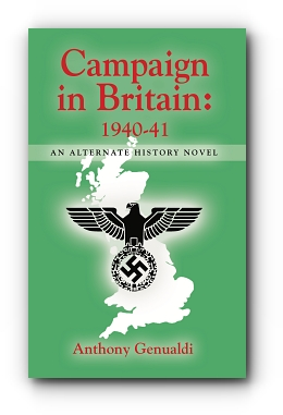 Campaign in Britain, 1940-41, An Alternate History Novel by Anthony Genualdi