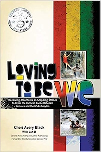 Loving To Be WE: Receiving Mountains as Stepping Stones to Cross the Cultural Divide Between Jamaica and the USA/Babylon by Cheri Avery Black