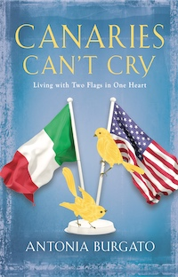 Canaries Can't Cry: Living with Two Flags in One Heart by Antonia Burgato