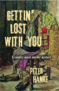 GETTIN' LOST WITH YOU: A country music murder mystery by Peter Hanke