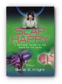 SLAP HAPPY: A WRITER'S GUIDE TO THE BOOK OF THE DEAD by Gehla S. Knight