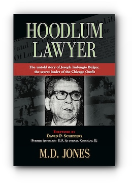 Hoodlum Lawyer: The Untold Story of the Chicago Outfit's Secret Leader by M.D. Jones