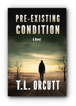 PRE-EXISTING CONDITION - A Novel by T.L. ORCUTT