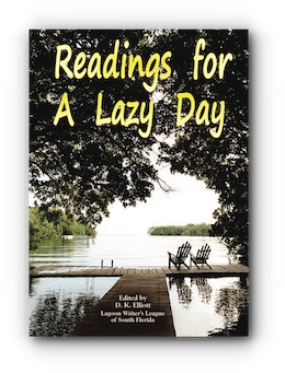 Readings For A Lazy Day: Collection of Short Stories to Brighten Life's Gray Times by Lagoon Writer's League of South Florida, Edited by D K Elliott