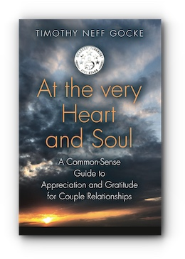 At the Very Heart and Soul: A Common-Sense Guide to Appreciation and Gratitude for Couple Relationships by Timothy Neff Gocke