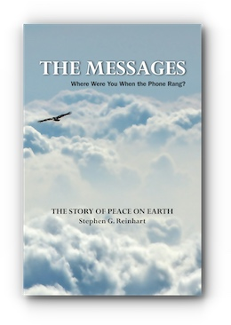 The Messages:  Where Were You When the Phone Rang?  The Story of Peace on Earth by Stephen G. Reinhart
