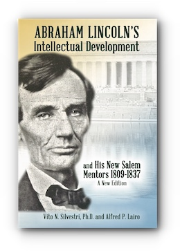 Abraham Lincoln's Intellectual Development and His New Salem Mentors, 1809 – 1837 - A NEW EDITION by Vito N. Silvestri, Ph.D. and Alfred P. Lairo