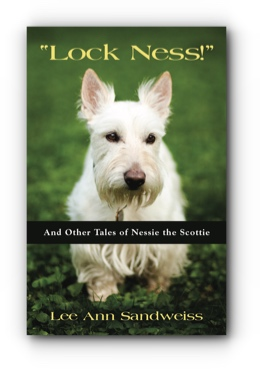 """""""Lock Ness!"""" And Other Tales of Nessie the Scottie by Lee Ann Sandweiss"""