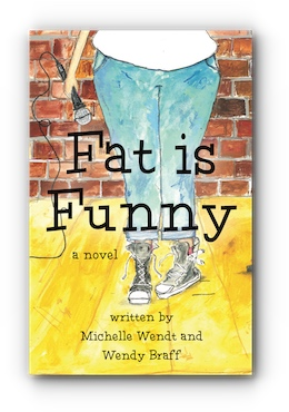 Fat is Funny by Michelle Wendt and Wendy Braff