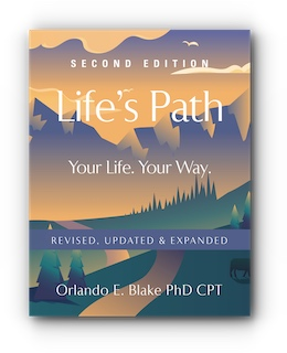 Life's Path: Your Life. Your Way. (Second Edition - Revised, Updated & Expanded) by Orlando E Blake, PhD CPT