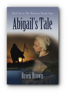 Abigail's Tale: Book Two in the Bompeau Family Saga by Brien Brown