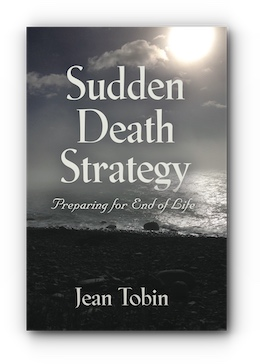 SUDDEN DEATH STRATEGY: Preparing for End of Life by Jean Tobin