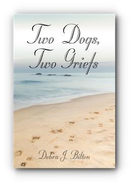 Two Dogs, Two Griefs by Debra J. Bilton