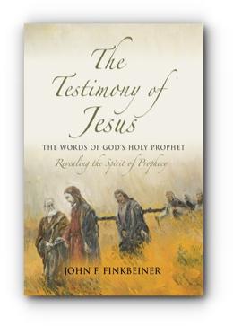 The Testimony of Jesus: The Words of God's Holy Prophet by John F. Finkbeiner