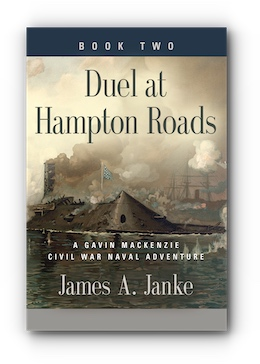 Duel at Hampton Roads: Book Two - A Gavin MacKenzie Civil War Naval Adventure by James A. Janke