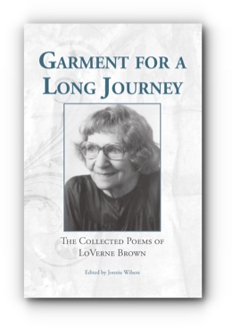 Garment for a Long Journey:  The Collected Poems of LoVerne Brown by LoVerne Brown, Edited by Jonnie Wilson