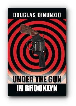 Under the Gun in Brooklyn by Douglas DiNunzio