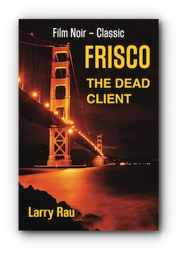 FRISCO The Dead Client by Larry Rau
